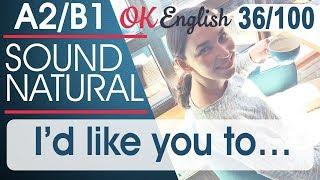 36/100 I'd like you to ... - Я бы хотел, чтобы ты ... 🇺🇸 Разговорный английский язык OK English