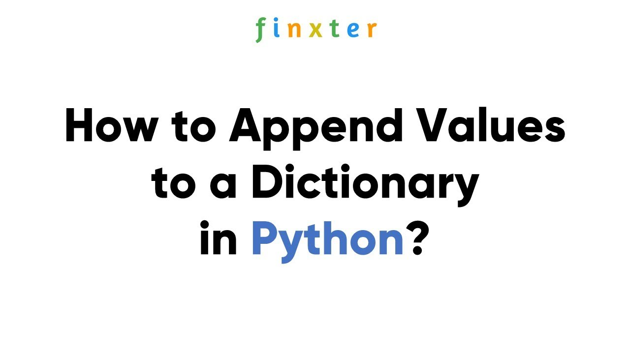 How to Append Values to Dictionary in Python   Finxter