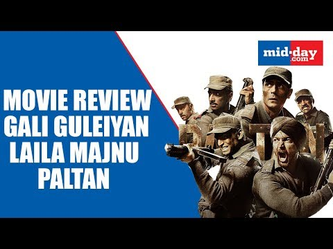 check-out-the-movie-review-of-paltan,-gali-guleiyan-or-laila-majnu!