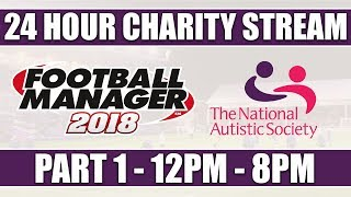Football Manager 2018 | 24 HOUR CHARITY LIVE STREAM | PART 1 | NATIONAL AUTISTIC SOCIETY | FM18
