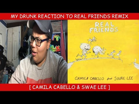 My Drunk Reaction To Real Friends Remix ~ Camila Cabello & Swae Lee