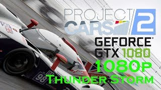 Project CARS 2 (PC)1080p60FPS Max Settings Thunder Storm NVIDIA GTX 1080 Gameplay with FPS Counter
