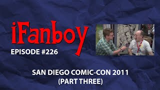 iFanboy - Episode #226 - San Diego Comic-Con 2011 Part 3