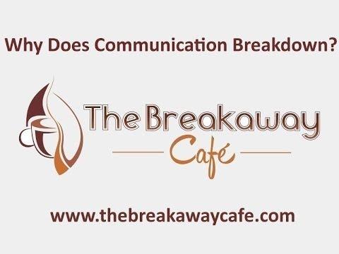 Why Does Communication Breakdown? - The Breakaway Café