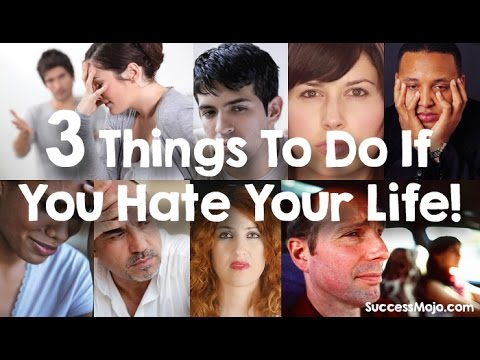 what to do if you hate your life