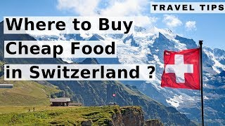 Where to Buy Cheap Food in Switzerland ? Travel Tips