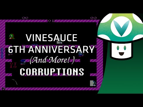 [Vinesauce] Vinny - Corruptions: 6th Anniversary (and More!)