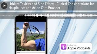 Lithium Toxicity and Side Effects - Clinical Considerations for Hospitalists and Acute Care Provide