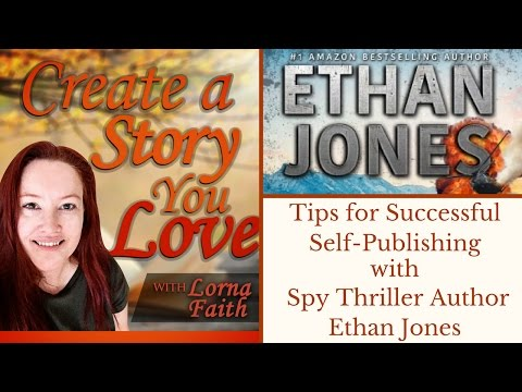 Tips for Successful Self-Publishing with Spy Thriller Author Ethan Jones