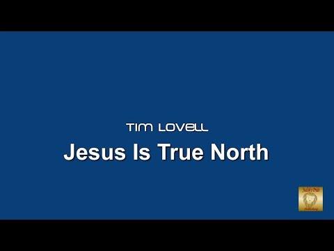 Tim Lovell -  Jesus Is True North