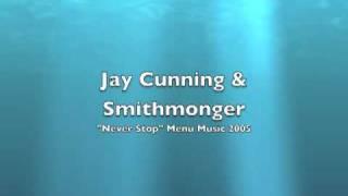 """Jay Cunning & Smithmonger """"Never Stop"""" [Menu Music]"""
