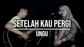 SETELAH KAU PERGI - UNGU (LIVE COVER AYASTAMI)