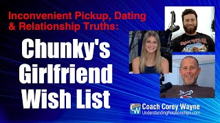 Chunky's Girlfriend Wish List: Inconvenient Pickup, Dating & Relationship Truths