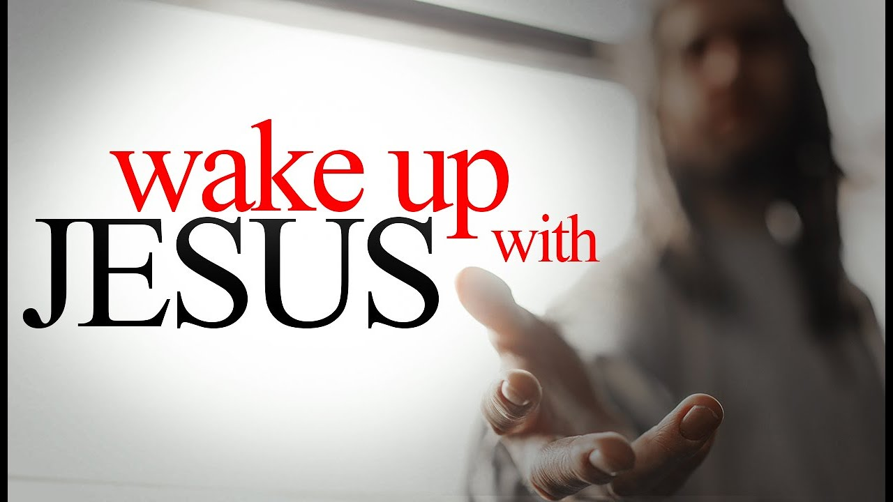Wake Up With Jesus (This Message is for ONLY his Disciples)