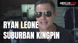 Suburban Kingpin: Ryan Leone (pt 1) | Al Profit