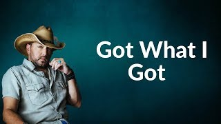 Jason Aldean - Got What I Got (Lyrics)