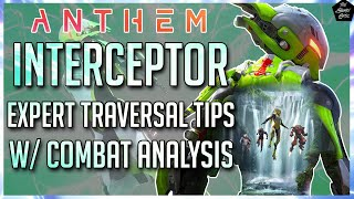 ANTHEM | INTERCEPTOR: EXPERT LEVEL TRAVERSAL TIPS! NAVIGATE THE MAP & COMBAT FASTER!