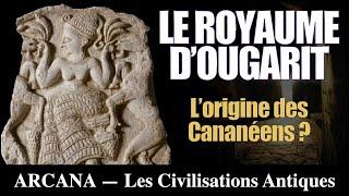Ougarit, l'origine des cananéens - Les Civilisations Perdues