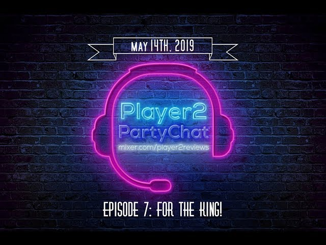 Player2PartyChat Episode 7: For the King!