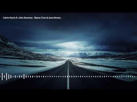 [Electro House] Calvin Harris Ft. John Newman - Blame (Tom & Jame Remix)