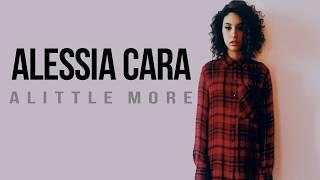 Alessia Cara- A Little More (Lyrics)