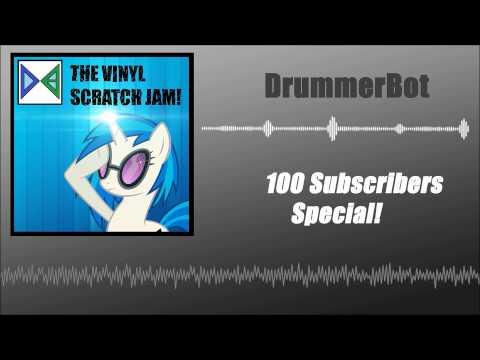 The Vinyl Scratch Jam! - DrummerBot [110 BPM] (100 Subscribers Special)