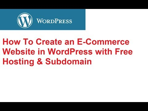 How To Create E-Commerce Website in WordPress with Free Hosting & Subdomain