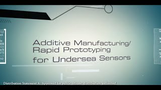 NSWC Crane - Capabilities Video - Additive Manufacturing & Rapid Prototyping for Undersea Sensors