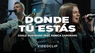 Coalo Zamorano - Donde Tú Estás ft. Rebeca Zamorano (Video Oficial)