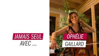 Jamais seul avec.... Ophélie Gaillard