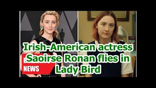 Breaking News - Irish-American actress Saoirse Ronan in Lady Bird