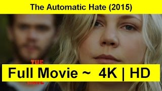 The Automatic Hate Full Length'MOVIE 2015