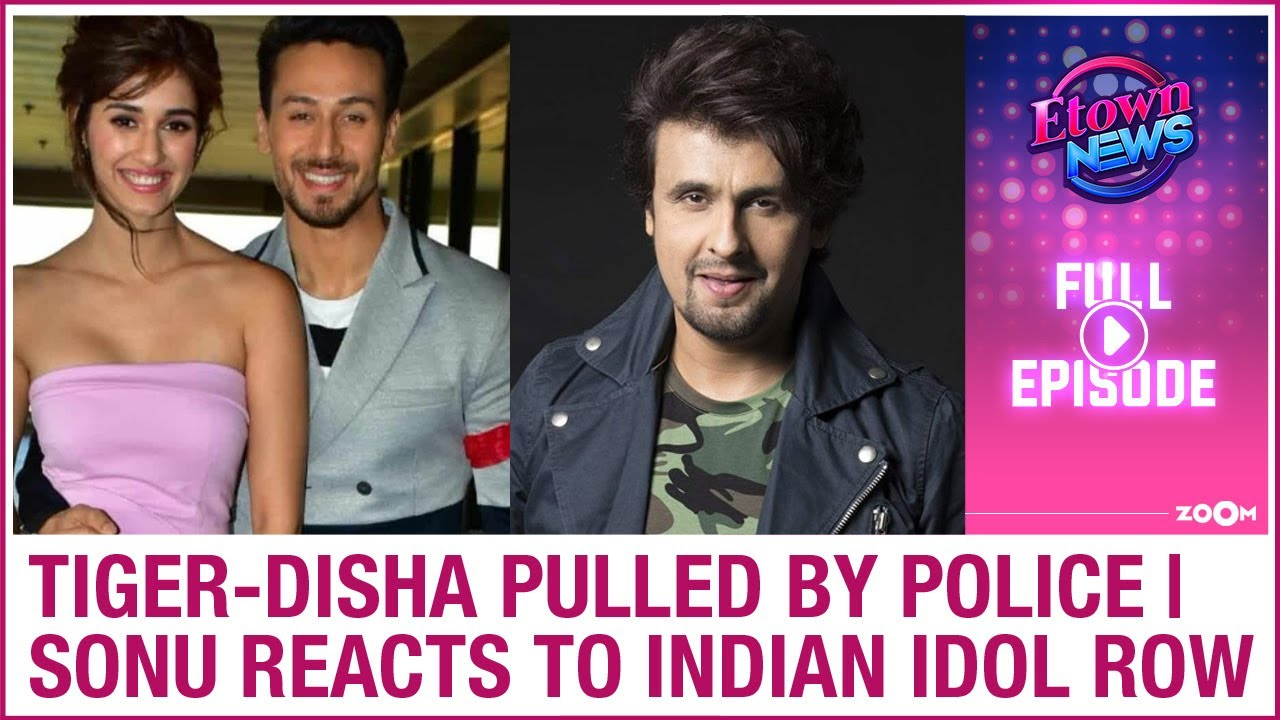 Tiger-Disha pulled over by Mumbai Police | Sonu Nigam REACTS to Indian Idol row | E-Town News