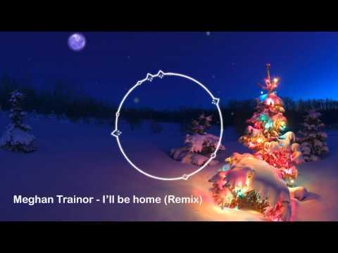 Meghan Trainor - I'll be home (Remix)