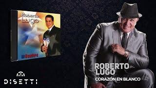 Roberto Lugo - Corazón En Blanco (Audio Oficial)