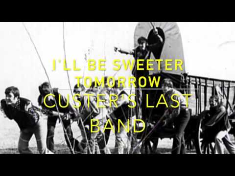 I'll Be Sweeter Tomorrow - Custer's Last Band