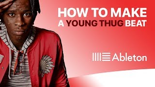How to Make a YOUNG THUG TYPE BEAT | Ableton Live Tutorial