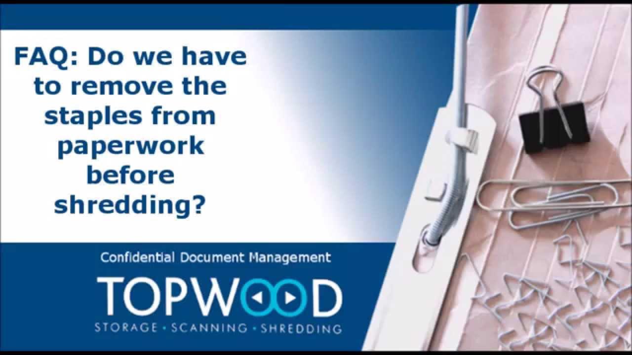 Do you have to remove staples before shredding?   Topwood Ltd