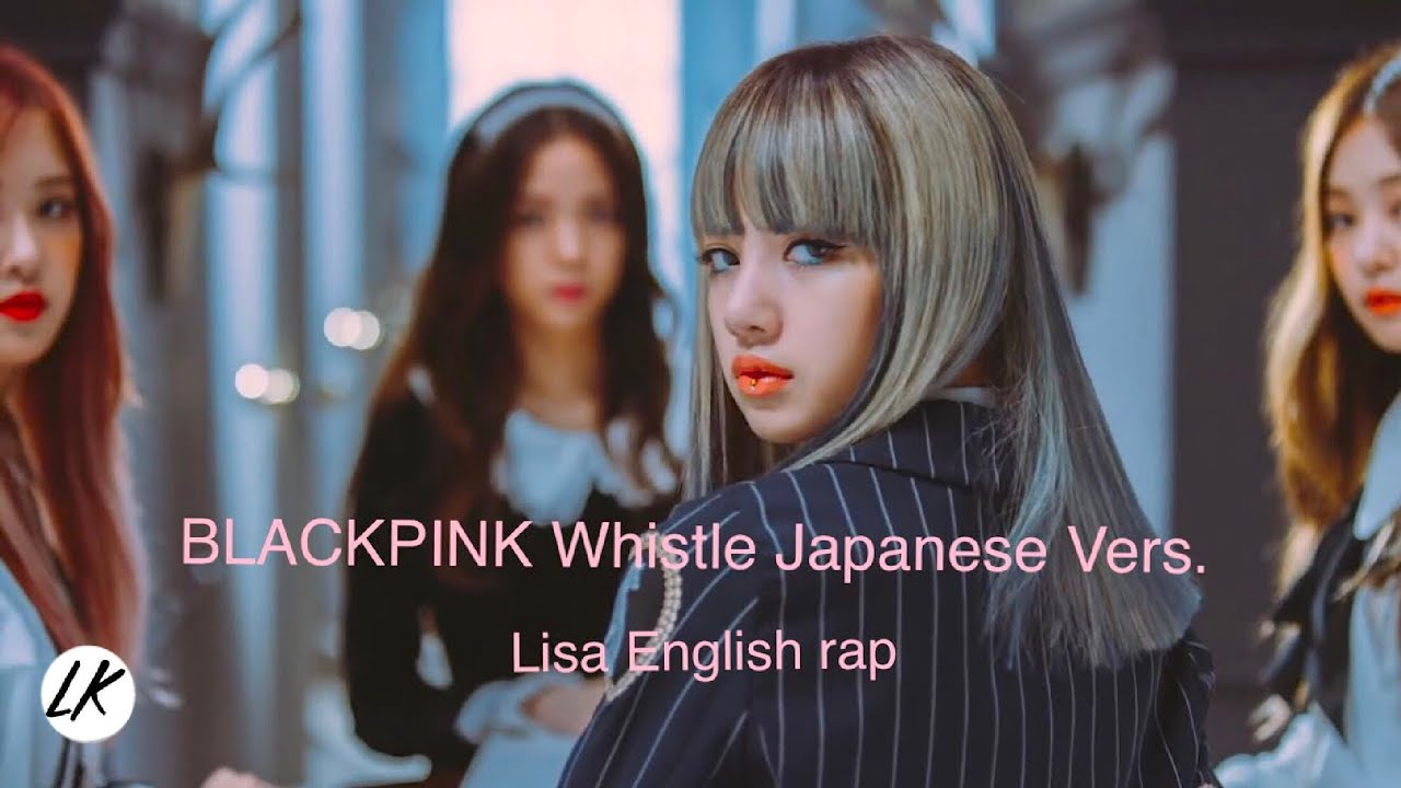 Lisa English Rap In Blackpink Whistle Japanese Vers Youtube