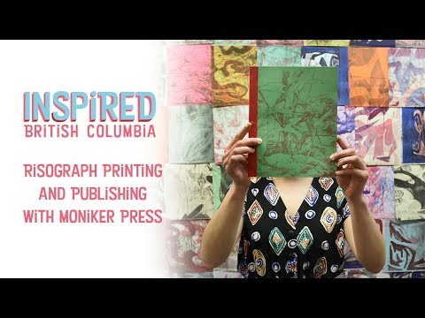 Inspired BC : Risograph Printing and Publishing with Moniker Press