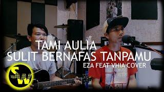Sulit Bernafas Tanpamu - Tami Aulia | Eza Feat Vhia (Cover)