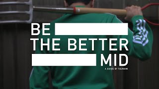 Be the Better Mid