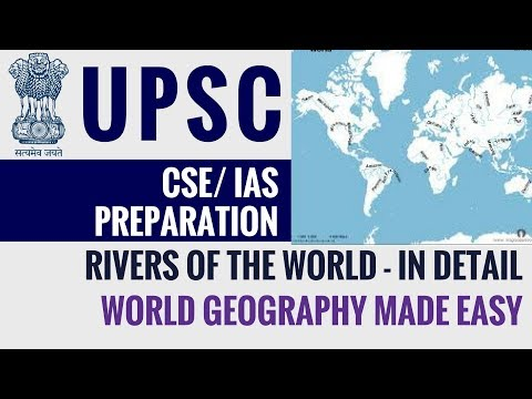 Rivers of the World - World Geography - UPSC CSE/ IAS 2018 2019 Exam Preparation