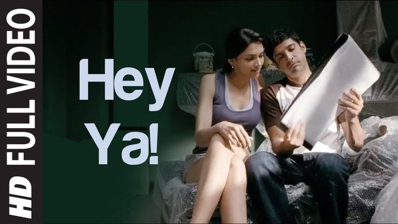 Download Hey Ya ! Full Video Song   Karthik Calling Karthik   Farhan Akhtar, Deepika Padukone