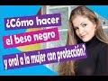 Cómo hacer el beso negro y el oral a la mujer con protección? Lina Betancurt Asesora Sexual