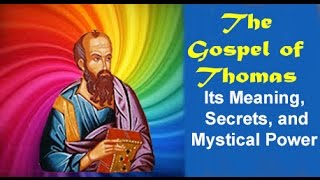 The Gospel of Thomas - Its Meaning, Secrets, and Power