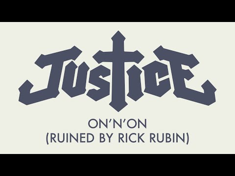 Justice - On'n'On (Ruined by Rick Rubin)