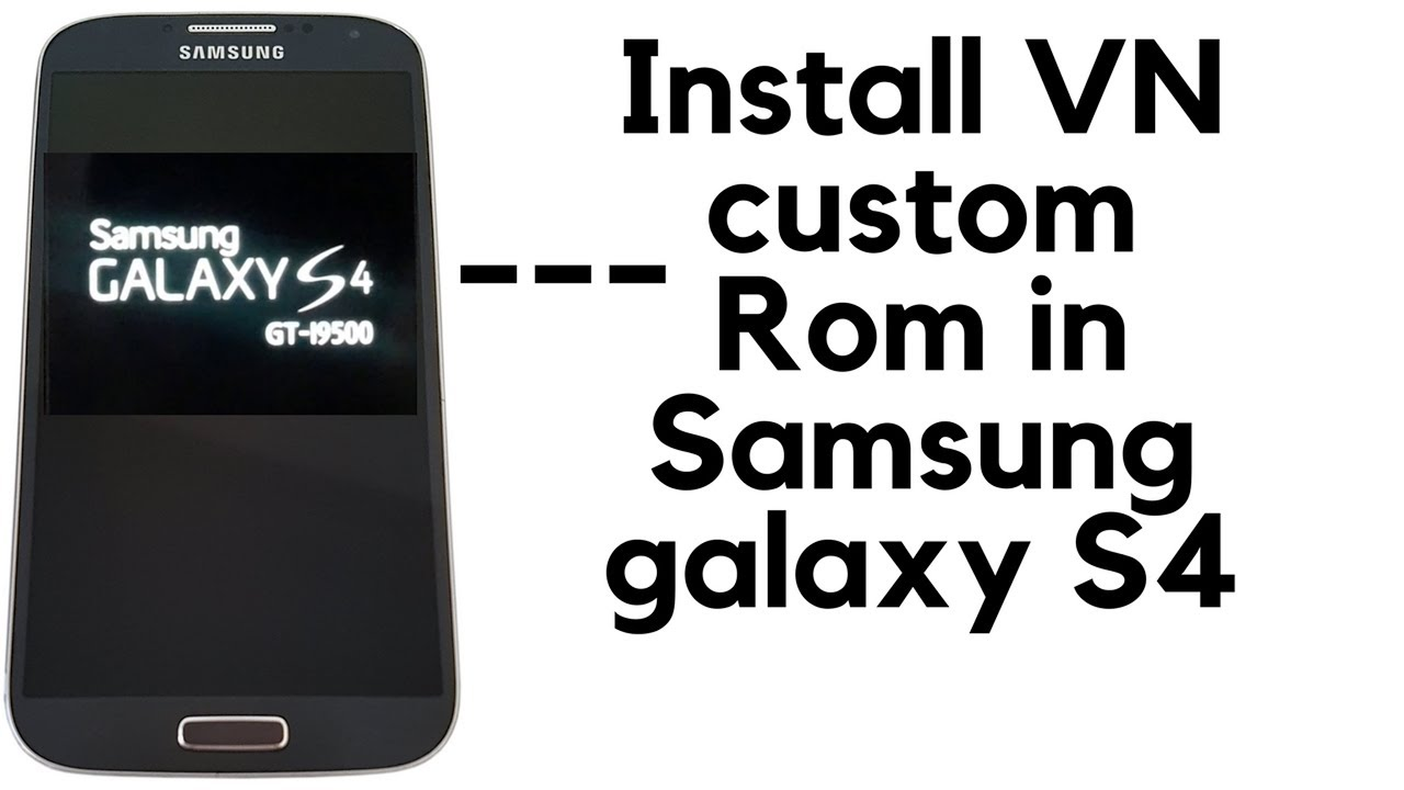 How To Install Vn Rom On Galaxy S4 I9500 Youtube Samsung New All Black