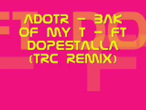 Download ADotR - Bak Of My T - Ft Dopestalla (Trc Remix).