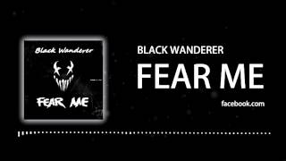 Black Wanderer - Fear Me